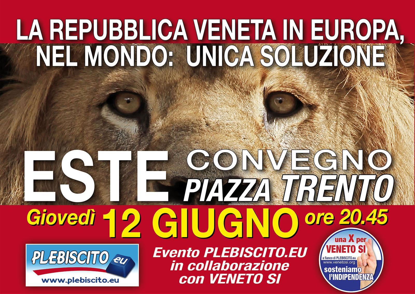 """Giovedì 12 giugno prossimo, alle ore 20.30 in piazza Trento ad ESTE si terrà un grande Evento PLEBISCITO.EU con la collaborazione di VENETO SI """"LA REPUBBLICA VENETA IN EUROPA, NEL MONDO: UNICA SOLUZIONE"""" Interverranno: -Ing. GIANLUCA BUSATO Presidente di PLEBISCITO.EU, ideatore del Referendum per L'indipendenza del Veneto, Membro della Delegazione dei Dieci. -Prof. BERNARDINI Dr. […]"""